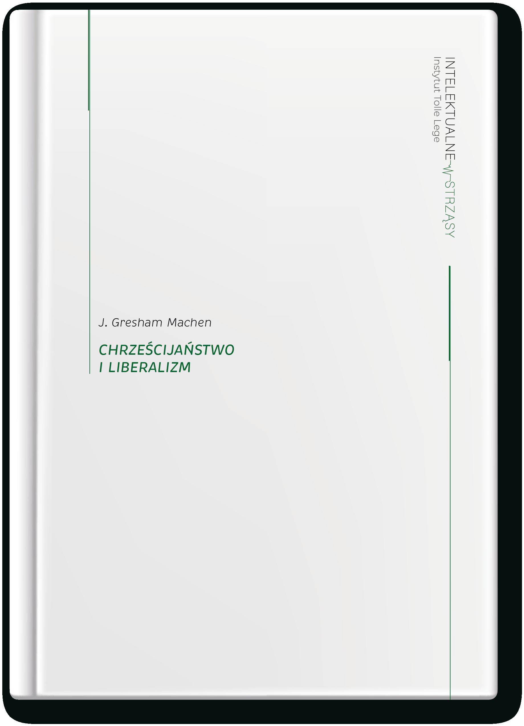Intelektualne wstrząsy - J. Gresham Machen, Chrześcijaństwo i liberalizm