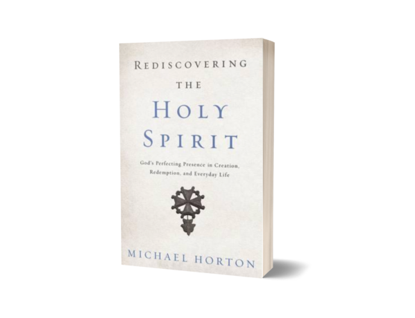 Michael Horton - Rediscovering the Holy Spirit