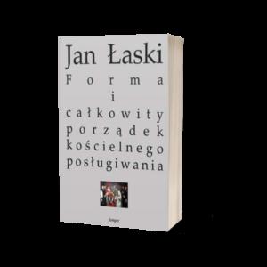 Jan Łaski - Forma i całkowity porządek kościelnego posługiwania