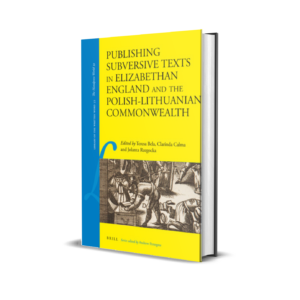 Teresa Bela, Clarinda Calma oraz Jolanta Rzegocka - Publishing Subversive Texts in Elizabethan England and the Polish-Lithuanian Commonwealth
