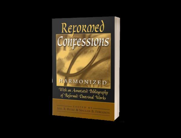 Joel R. Beeke and Sinclair B. Ferguson - Reformed Confessions Harmonized