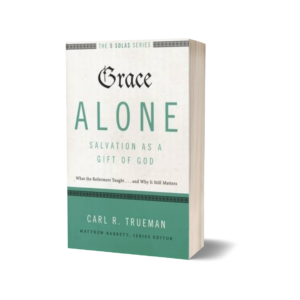 Carl R. Trueman - Grace Alone