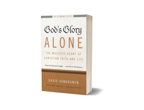David VanDrunen - God's Glory Alone