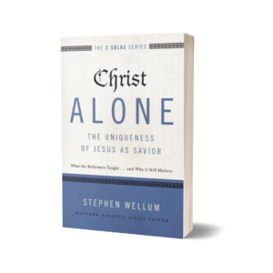 Stephen Wellum - Christ Alone
