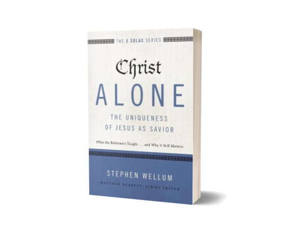 Stephen Wellum - Christ Alone